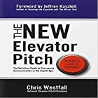 The New Elevator Pitch Hörbuch von Chris Westfall Gesprochen von: Chris Westfall
