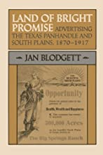 Land of Bright Promise Advertising the Texas Panhandle and South Plains 1870-1917 M K Brown Range Li