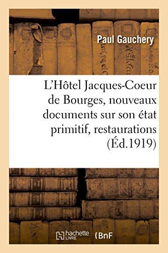 L'Hotel Jacques-Coeur de Bourges, Nouveaux Documents Sur Son Etat Primitif, Ses Restaurations (Litterature) (French Edition) (Hotel A Bourges compare prices)