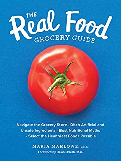 Book Cover: The Real Food Grocery Guide: Navigate the Grocery Store, Ditch Artificial and Unsafe Ingredients, Bust Nutritional Myths, and Select the Healthiest Foods Possible
