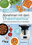 Abnehmen mit dem Thermomix: Leichte Low-Carb-Küche zum Genießen