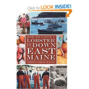 How to Catch a Lobster in Down East Maine Christina Lemieux Oragano