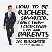 How to Be Richer, Smarter, and Better-Looking Than Your Parents | [Zac Bissonnette]