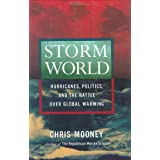 Storm World: Hurricanes, Politics, and the Battle Over Global Warming ~ Chris Mooney