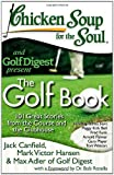 img - for Chicken Soup for the Soul: The Golf Book: 101 Great Stories from the Course and the Clubhouse book / textbook / text book