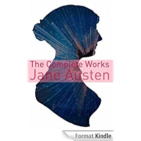 The Complete Works of Jane Austen (Full Text with Biography, Chapter Summaries, Examination of Themes, and Character Summaries) (English Edition)