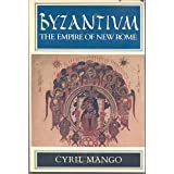 Byzantium: The Empire of New Romeby Cyril A. Mango