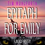 Epitaph for Emily: A Jim Wolf Mystery, Book 2 | Tim Wohlforth