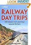 Railway Day Trips: 150 classic train...