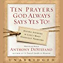 Ten Prayers God Always Says Yes To (       UNABRIDGED) by Anthony DeStefano Narrated by Anthony DeStefano