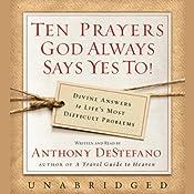 Ten Prayers God Always Says Yes To   [Anthony DeStefano]