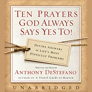 Ten Prayers God Always Says Yes To | [Anthony DeStefano]