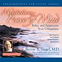 Meditations for Peace of Mind: Relax and Appreciate Your Uniqueness  by Bernie S. Siegel Narrated by Bernie S. Siegel