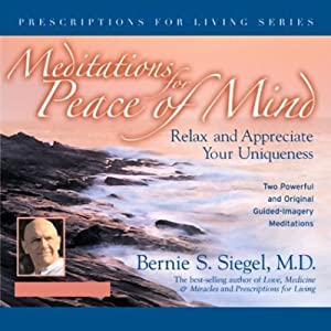Meditations for Peace of Mind: Relax and Appreciate Your Uniqueness | [Bernie S. Siegel]
