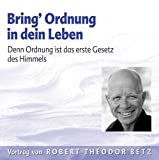 Bring Ordnung in dein Leben - Denn Ordnung ist das erste Gesetz des Himmels - Robert T. Betz