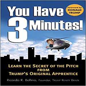 You Have Three Minutes!: Learn the Secret of the Pitch from Trump's Original Apprentice | [Ricardo Bellino]