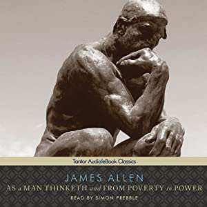 As a Man Thinketh and From Poverty to Power | [James Allen]