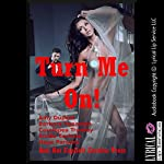 Turn Me On! Five Explicit Erotica Stories   Hope Parsons,Emilie Corinne,Cassiopea Trawley,Barbara Vanaman,Amy Dupont