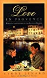 Yvone Lenard Love in Provence: True Tales of Romance in Southern France