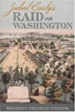 Jubal Earlys Raid on Washington (Fire Ant Books)