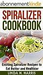 Spiralizer Cookbook: Exciting Spirali...