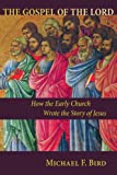The Gospel of the Lord: How the Early Church Wrote the Story of Jesus
