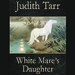 White Mare's Daughter | Judith Tarr