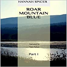 Roar Mountain Blue: Part I (       UNABRIDGED) by Hannah Spicer Narrated by Tara Parker