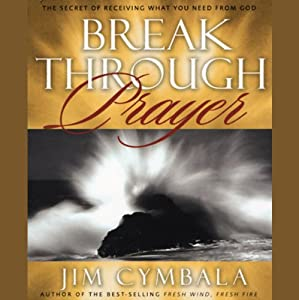 Breakthrough Prayer: The Secret of Receiving What You Need From God | [Jim Cymbala]