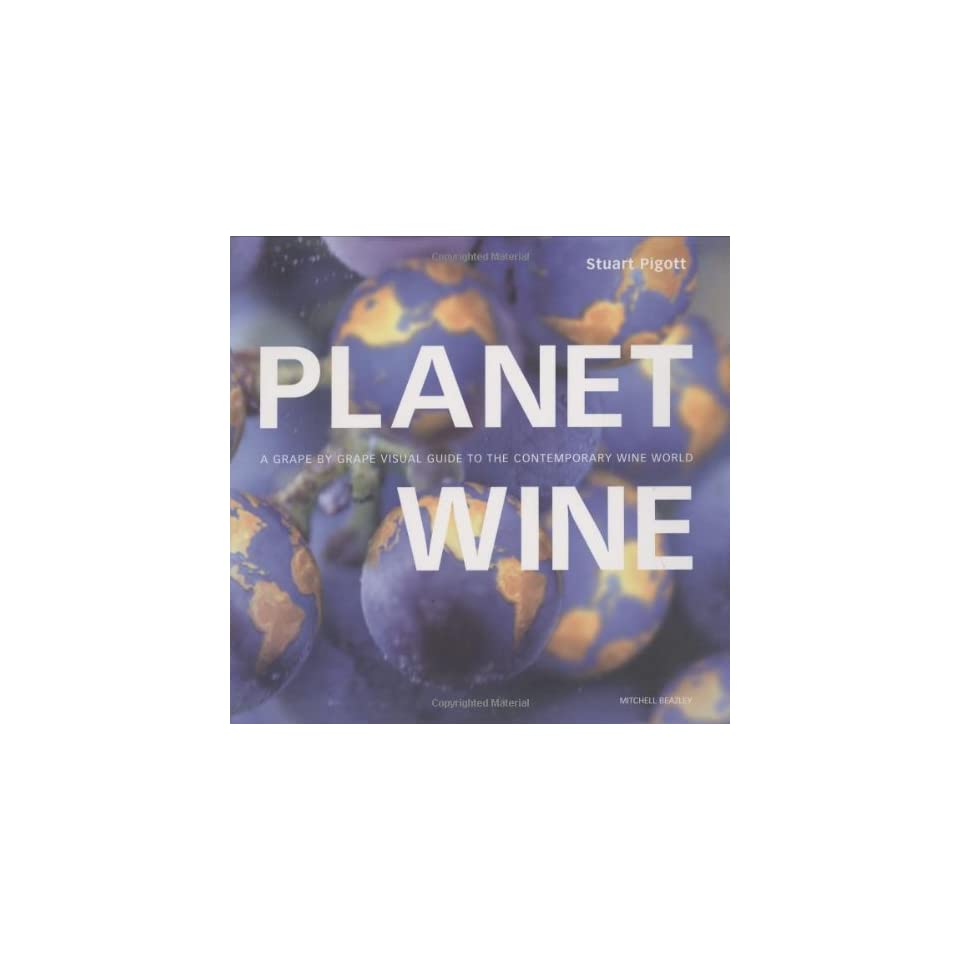 Planet Wine A Grape by Grape Visual Guide to the Contemporary Wine