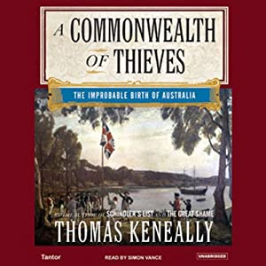 A Commonwealth of Thieves: The Improbable Birth of Australia | [Thomas Keneally]