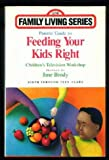 img - for Parent's Guide to Feeding Your Kids Right: Birth Through Teen Years (Children's Television Workshop Family Living Series) book / textbook / text book