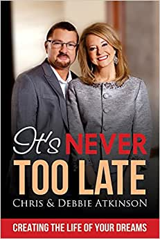 It's Never Too Late: Creating The Life Of Your Dreams