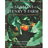 The Seasons on Henry's Farm: A Year of Food and Life on a Sustainable Farm ~ Terra Brockman