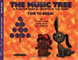 The Music Tree Students Book: Time to Begin (Frances Clark Library for Piano Students)