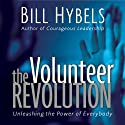 The Volunteer Revolution: Unleashing the Power of Everybody (       UNABRIDGED) by Bill Hybels Narrated by Bill Hybels
