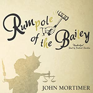 Rumpole of the Bailey: The Rumpole of the Bailey Series, Book 1 | [John Mortimer]