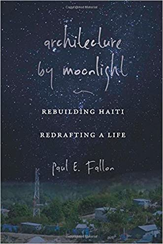 Architecture by Moonlight: Rebuilding Haiti, Redrafting a Life written by Paul E. Fallon