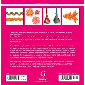 How to Make 100 Ribbon Embellishments: Trims, Rosettes, Sculptures, and Baubles for Fashion, Decor, and Crafts