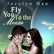 Fly You to the Moon: Stardust Erotic Romance Series, Volume 1 | [Jocelyn Han]