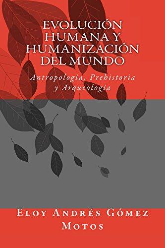 evolucion-humana-y-humanizacion-del-mundo-antropologia-prehistoria-y-arqueologia-spanish-edition