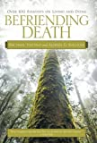 Befriending Death: Over 100 Essayists on Living and Dying