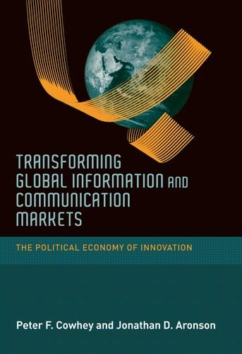 Transforming Global Information and Communication Markets: The Political Economy of Innovation (Information Revolution a
