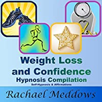 Weight Loss and Confidence Hypnosis Compilation: Self-Hypnosis & Affirmations (       UNABRIDGED) by Rachael Meddows Narrated by Rachael Meddows