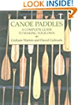 Canoe Paddles: A Complete Guide to Ma...