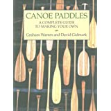 Canoe Paddles: A Complete Guide to Making Your Own ~ Graham Warren