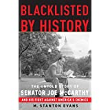 Blacklisted by History: The Untold Story of Senator Joe McCarthy and His Fight Against America's Enemies ~ M. Stanton Evans