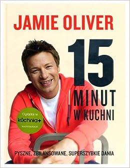 15 minut w kuchni: Oliver Jamie: 9788363944193: Amazon.com: Books