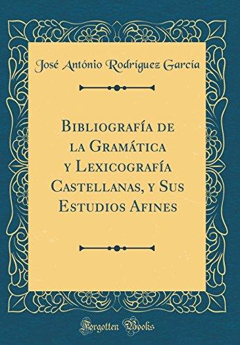 Bibliografía de la Gramática y Lexicografía Castellanas, y Sus Estudios Afines (Classic Reprint)  [García, José António Rodríguez] (Tapa Dura)
