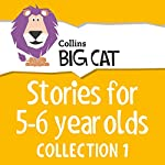 Stories for 5 to 6 year olds: Collection 1 (Collins Big Cat Audio) |  Collins Big Cat,Cliff Moon - editor